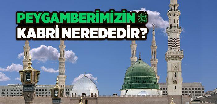 Peygamberimizin Kabri Nerededir?