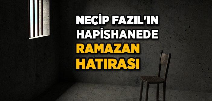 Necip Fazıl'ın Hapishanede Ramazan Hatırası