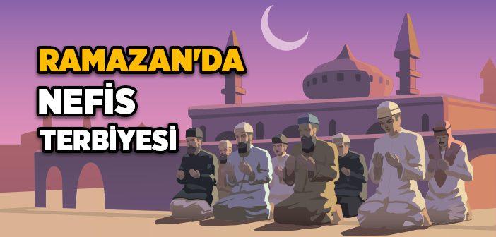RAMAZAN'DA NEFİS TERBİYESİ