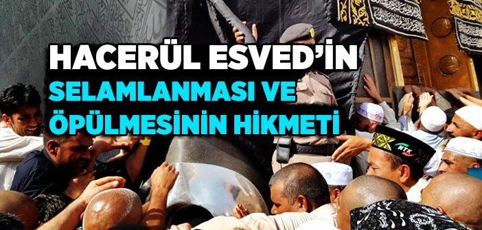 HACERÜL ESVED'İN SELAMLANMASI VE ÖPÜLMESİNİN HİKMETİ