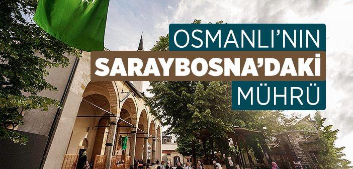 OSMANLI'NIN SARAYBOSNA'DAKİ MÜHRÜ