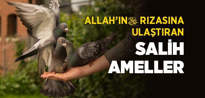 ALLAH'IN RIZASINA ULAŞTIRAN SALİH AMELLER