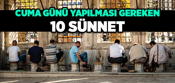 CUMA GÜNÜ YAPILMASI GEREKEN 10 SÜNNET