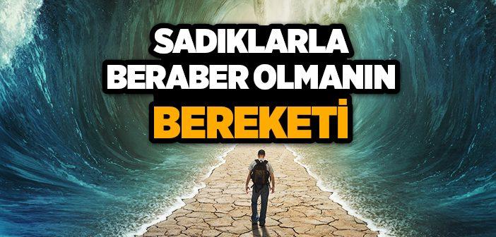 SADIKLARLA BERABER OLMANIN BEREKETİ