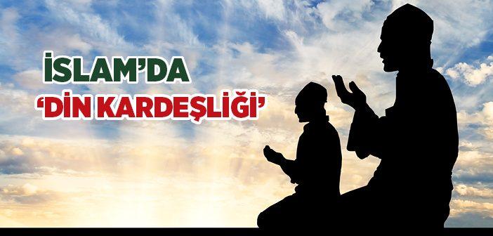İSLAM'DA 'DİN KARDEŞLİĞİ'