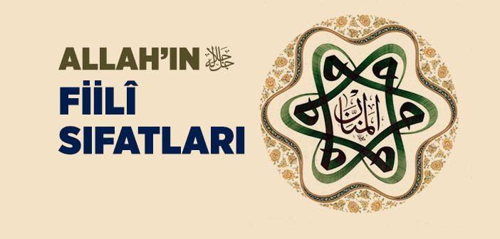 Allah'ın Fiilî Sıfatları Nelerdir?
