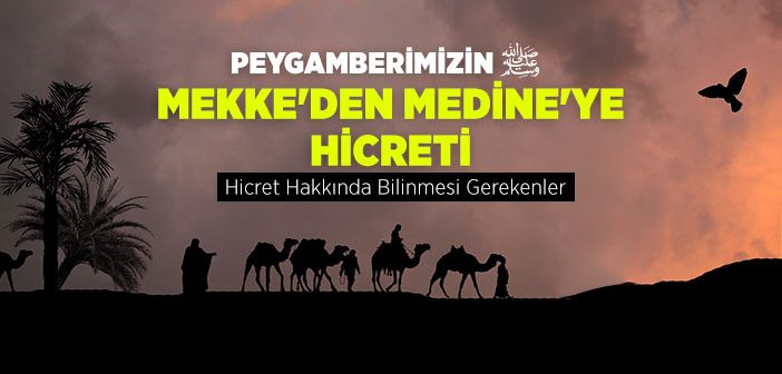 Peygamber Efendimizin Mekke'den Medine'ye Hicreti
