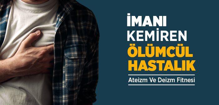 https://www.islamveihsan.com/wp-content/uploads/2018/11/imani_kemiren_olumcul_hastalik_ateizm_deizm-702x336.jpg
