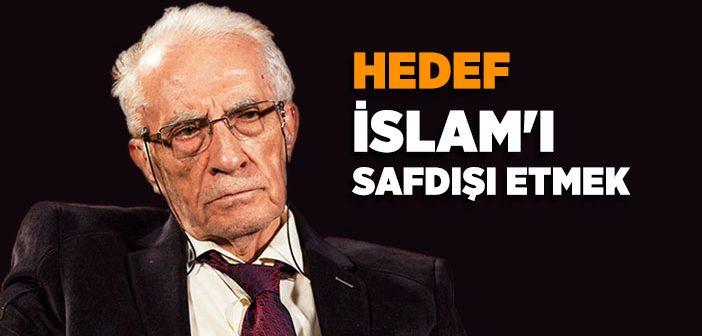 HEDEF, İSLAM'I SAFDIŞI ETMEK