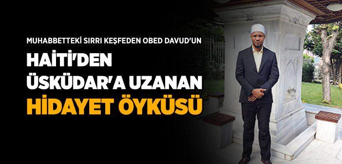 OBED DAVUD'UN HAİTİ'DEN ÜSKÜDARA UZANAN HİKAYESİ