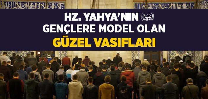 Hz. Yahya'nın (a.s.) Kur'an-ı Kerim'de Belirtilen Özellikleri Nelerdir?