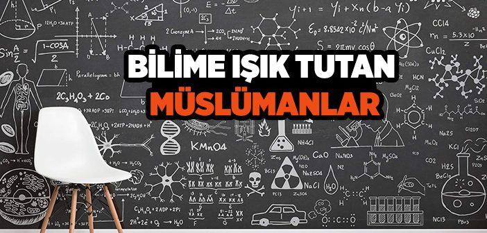 Müslümanların Bilime Hizmetleri Nelerdir?