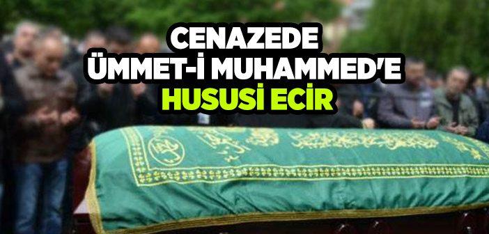 CENAZEDE ÜMMET-İ MUHAMMED'E HUSUSİ ECİR