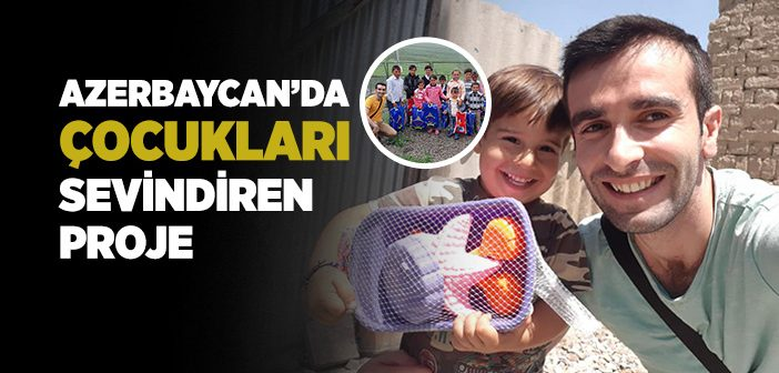 AZERBAYCAN'DA ÇOCUKLARI SEVİNDİREN