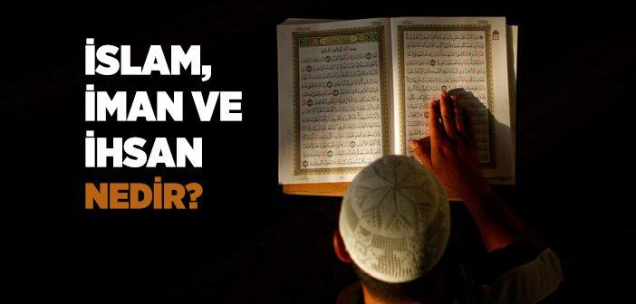 İSLAM, İMAN VE İHSAN NEDİR?