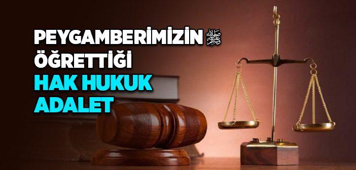 PEYGAMBER EFENDİMİZ'İN HAK, HUKUK VE ADALET ANLAYIŞI