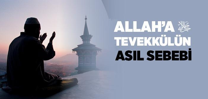ALLAH'A TEVEKKÜLÜN ASIL SEBEBİ