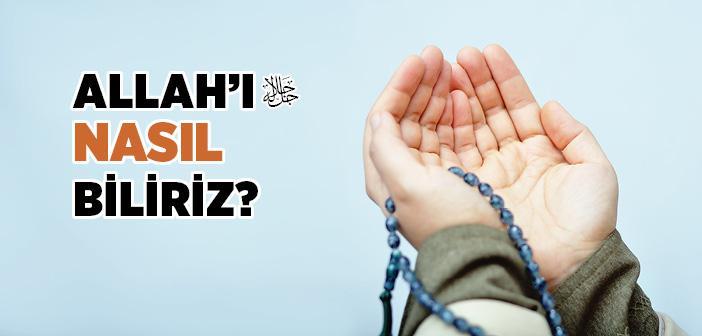 ALLAH'I NASIL BİLİRİZ?