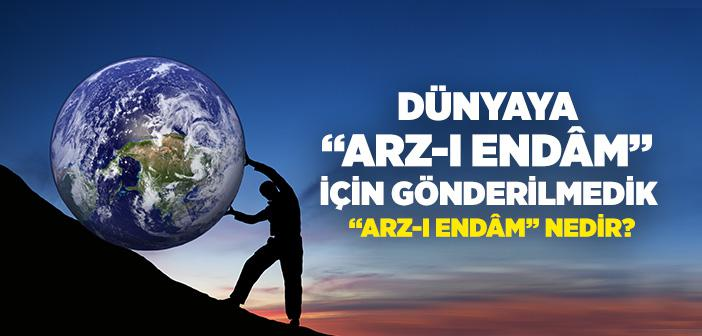 """DÜNYAYA """"ARZ-I ENDÂM"""" İÇİN GÖNDERİLMEDİK"""