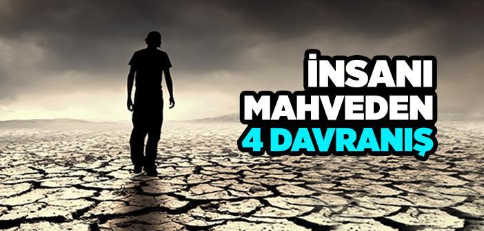 İNSANI MAHVEDE 4 DAVRANIŞ