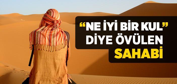 """""""NE İYİ BİR KUL"""" DİYE ÖVÜLEN SAHABİ"""