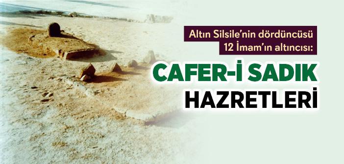 CAFER-İ SADIK HAZRETLERİNİN HAYATI