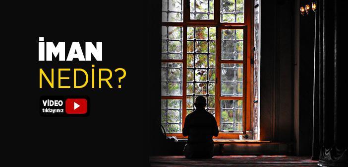 İMAN NEDİR, ŞARTLARI VE ÇEŞİTLERİ NELERDİR?