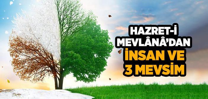 HAZRET-İ MEVLÂNÂ'DAN İNSAN VE 3 MEVSİM
