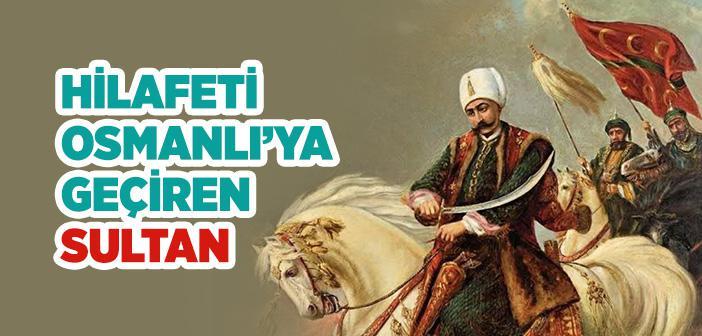 Hilafeti Osmanlı'ya Getiren Padişah
