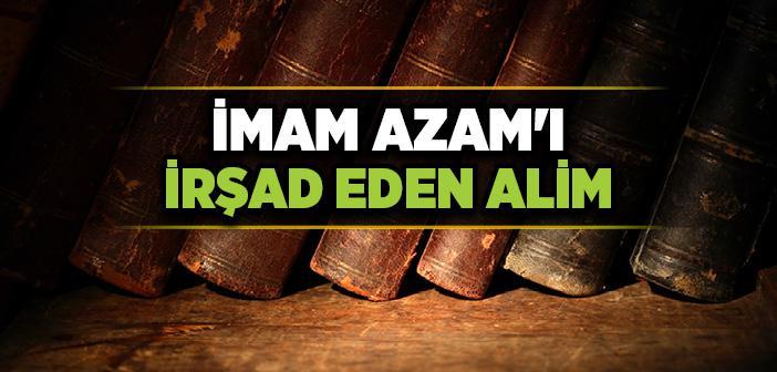 İMAM-I AZAM'I İRŞAD EDEN ALİM