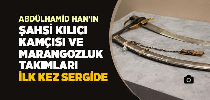 Sultan Abdülhamit'in Kişisel Eşyaları İlk Kez Sergide