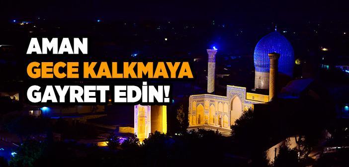 AMAN GECE KALKMAYA GAYRET EDİN!