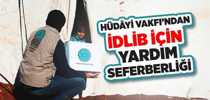 Hüdayi Vakfı'ndan İdlib İçin Yardım Seferberliği