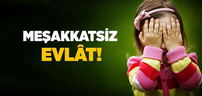 MEŞAKKATSİZ EVLAT!