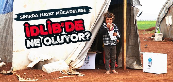 SINIRDA HAYAT MÜCADELESİ 'İDLİB'DE NE OLUYOR?'