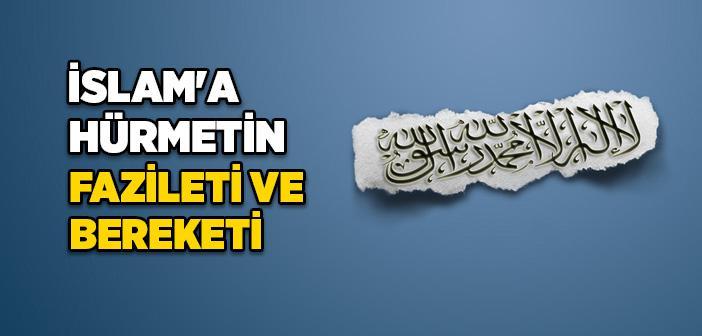 İSLAM'A HÜRMET ETMENİN FAZİLETİ VE BEREKETİ