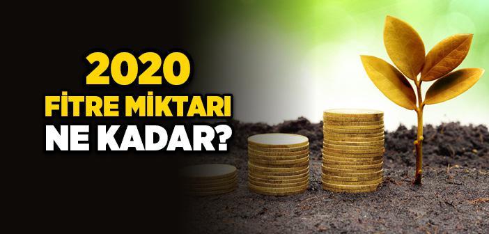 2020 Fitre Miktarı Ne Kadar?