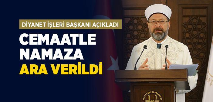 """DİYANET İŞLERİ BAŞKANI """"CEMAATLE NAMAZA ARA VERİLDİ"""""""
