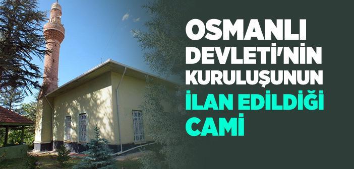 OSMANLI DEVLETİ'NİN KURULUŞUNUN İLAN EDİLDİĞİ CAMİ