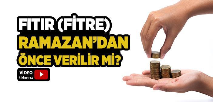 FITIR (FİTRE) RAMAZAN'DAN ÖNCE VERİLİR Mİ?
