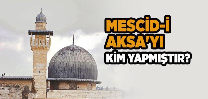 MESCİD-İ AKSA'YI KİM YAPMIŞTIR?