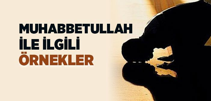 ALLAH'A MUHABBET (MUHABBETULLAH) İLE İLGİLİ ÖRNEKLER