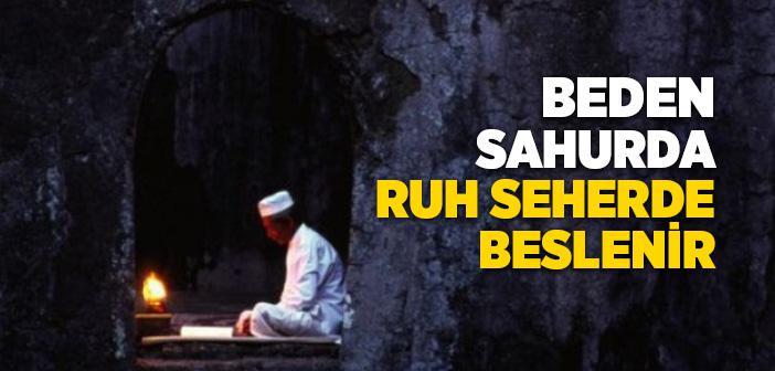 Beden Sahurda Ruh Seherde Beslenir