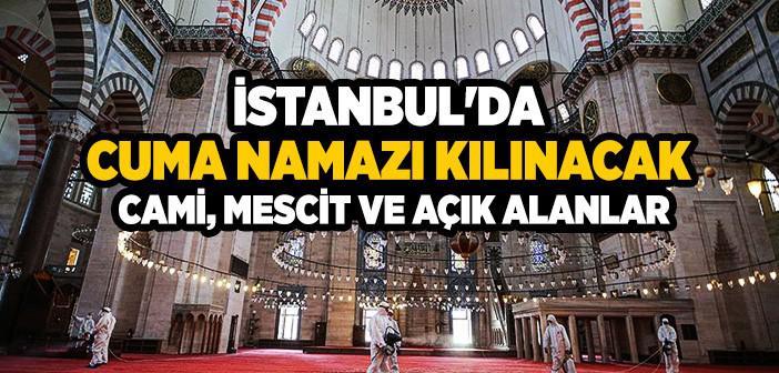 İSTANBUL'DA CUMA NAMAZI KILINACAK CAMİLER VE YERLER