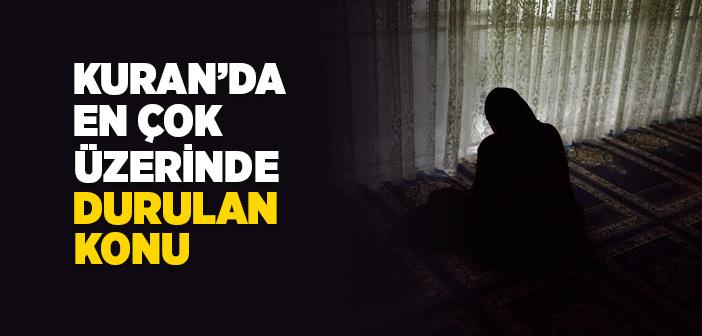 KUR'AN'DA EN ÇOK ÜZERİNDE DURULAN KONU