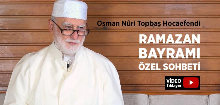 Osman Nûri Topbaş Hocaefendi Ramazan Bayramı Sohbeti (25 Mayıs 2020)