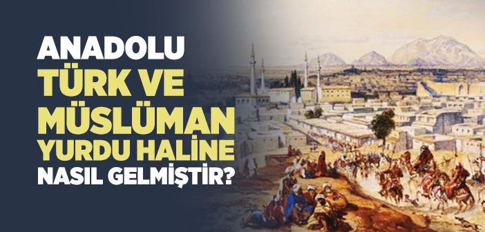 Anadolu'nun Türk ve Müslüman Yurdu Haline Gelmesi