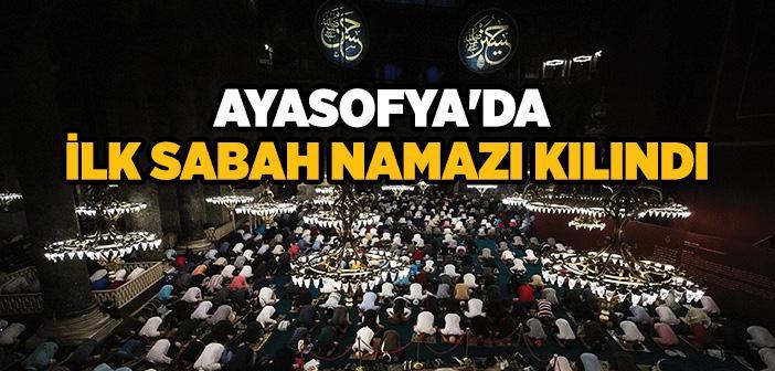 Ayasofya Camiî'nde İlk Sabah Namazı Kılındı