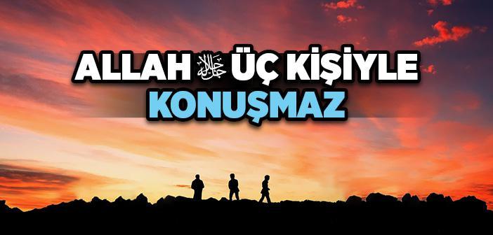"""""""Allah (c.c) Mahşerde 3 Kişiyle Konuşmayacak"""" Hadisi"""