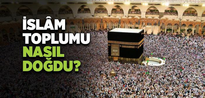 İslam Toplumu Nasıl Doğdu?